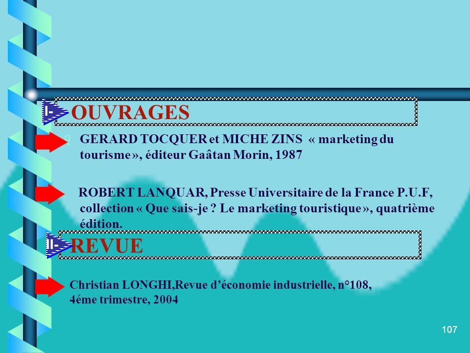 106 ouvrage GERARD TOCQUER et MICHE ZINS « marketing du tourisme », éditeur Gaâtan Morin, 1987 ROBERT LANQUAR, Presse Universitaire de la France P.U.F