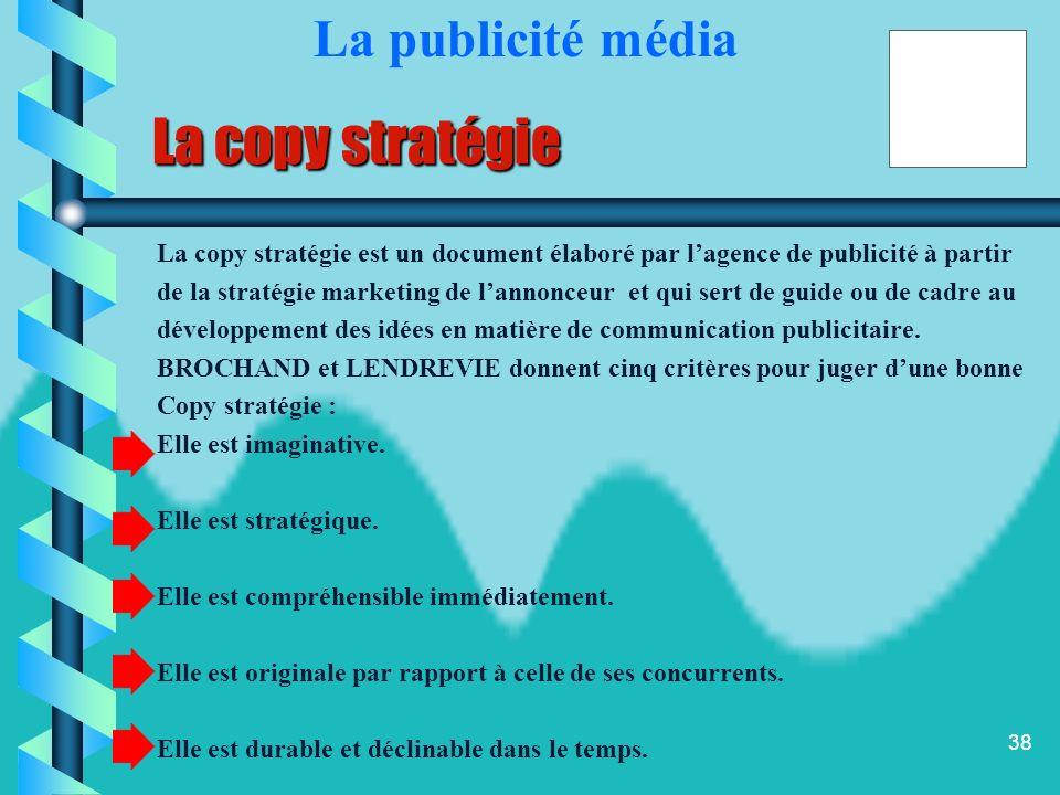 37 La stratégie créative Lorsque le budget publicitaire et les objectifs publicitaires sont établis, lannonceur et lagence de publicité élaborent une