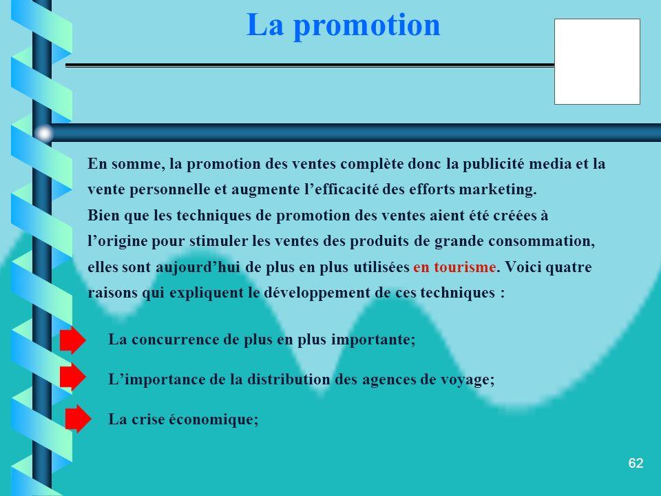 61 La promotion des ventes est un moyen de communication dont lobjectif est de stimuler les ventes auprès des consommateurs, des distributeurs et des