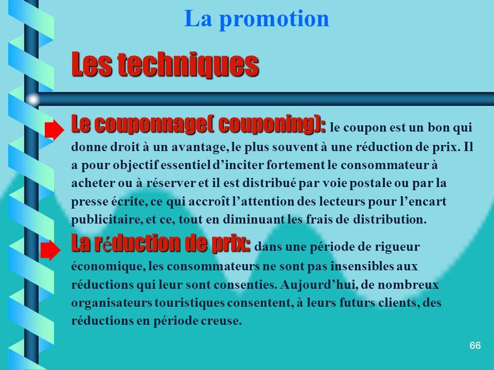 65 Les techniques Parmi les techniques de promotion on trouve: Les concours: Les concours: ils permettent daccroître la connaissance dun produit touri
