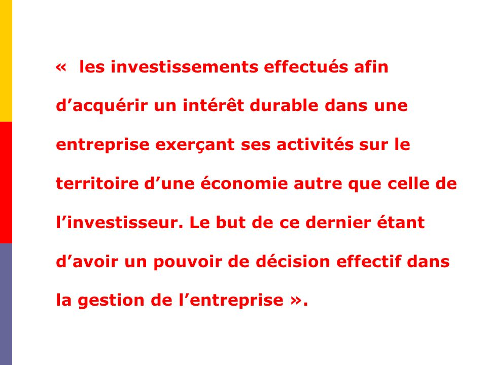 « les investissements effectués afin dacquérir un intérêt durable dans une entreprise exerçant ses activités sur le territoire dune économie autre que celle de linvestisseur.
