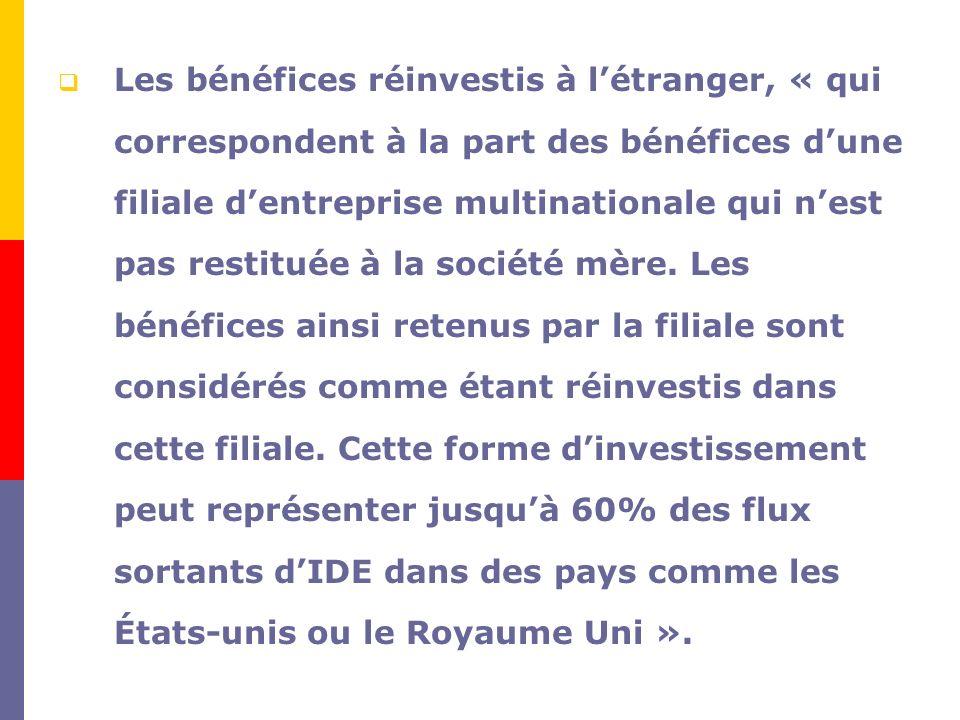 Les bénéfices réinvestis à létranger, « qui correspondent à la part des bénéfices dune filiale dentreprise multinationale qui nest pas restituée à la société mère.