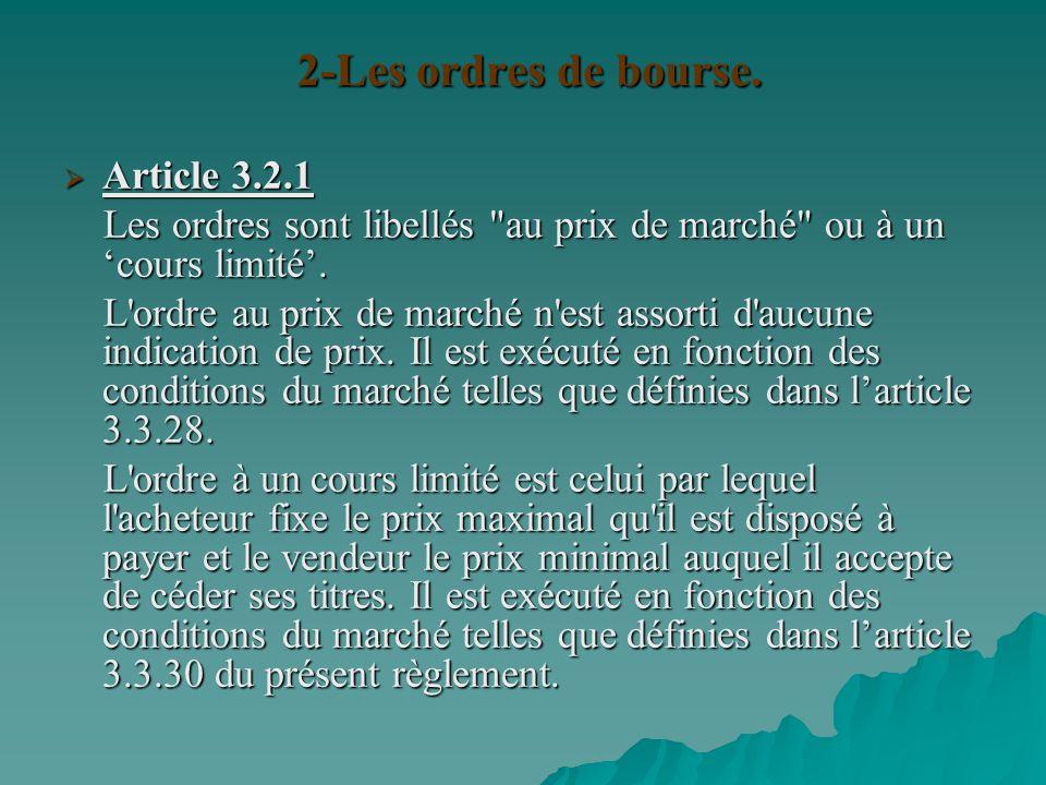 3-Transmission des ordres Article 3.2.3 Article 3.2.3 L ordre de bourse est transmis par tout moyen à la convenance du donneur d ordre et de la société de bourse.