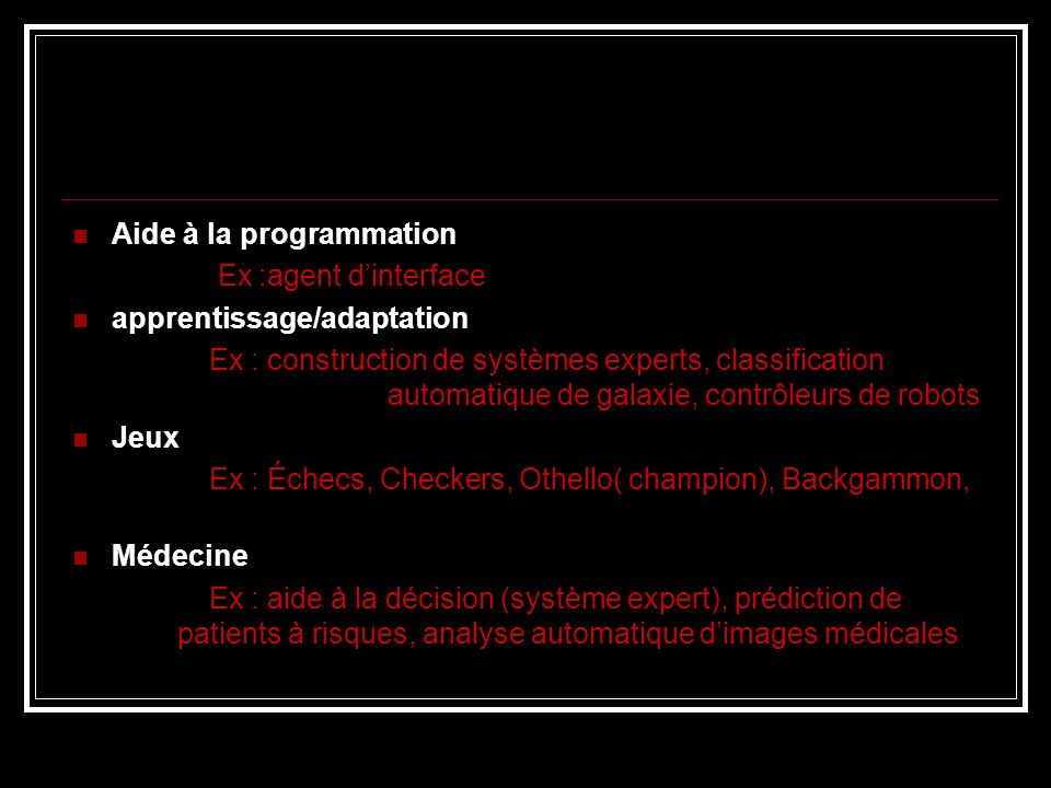 Aide à la programmation Ex :agent dinterface apprentissage/adaptation Ex : construction de systèmes experts, classification automatique de galaxie, co