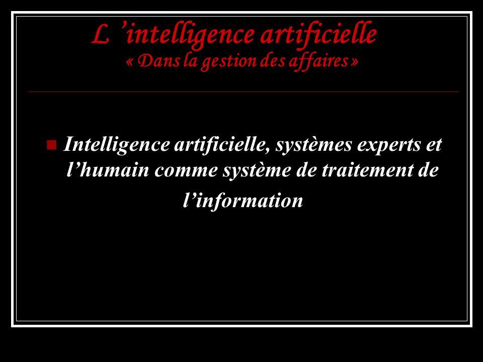 L intelligence artificielle « Dans la gestion des affaires » Intelligence artificielle, systèmes experts et lhumain comme système de traitement de lin