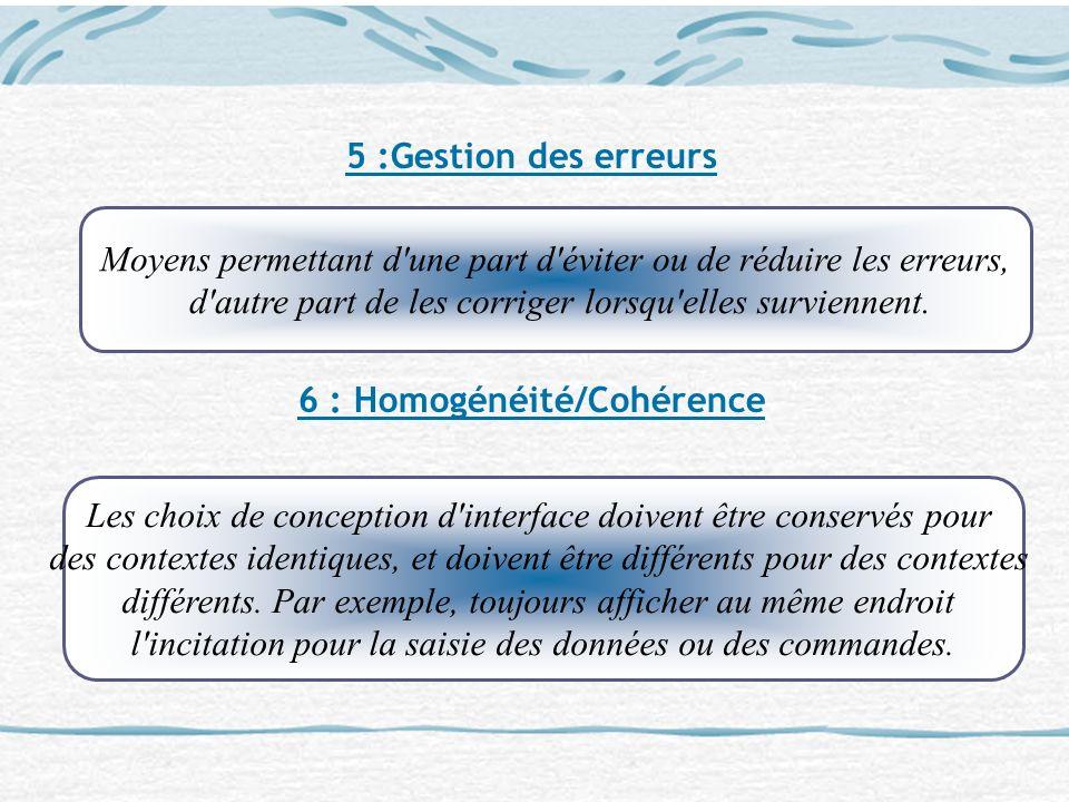 5 :Gestion des erreurs 6 : Homogénéité/Cohérence Moyens permettant d'une part d'éviter ou de réduire les erreurs, d'autre part de les corriger lorsqu'