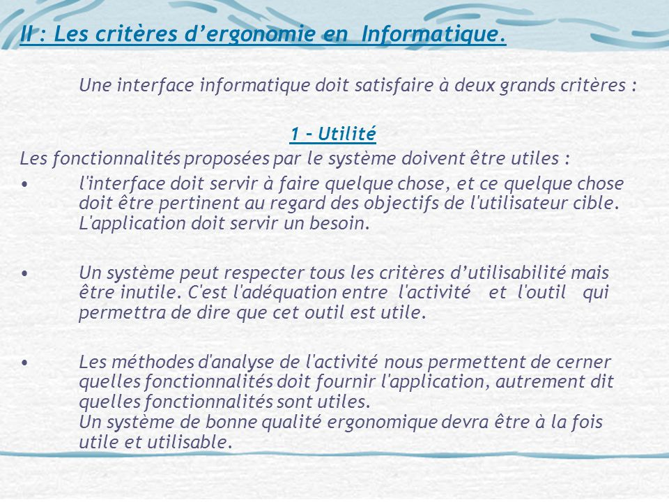 II : Les critères dergonomie en Informatique. Une interface informatique doit satisfaire à deux grands critères : 1 – Utilité Les fonctionnalités prop