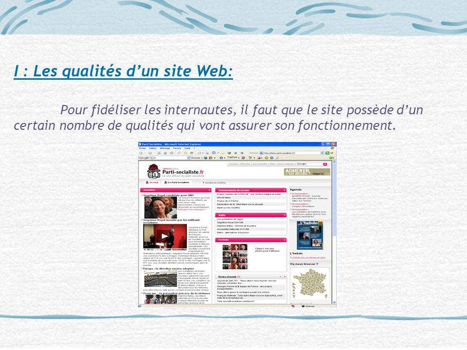I : Les qualités dun site Web: Pour fidéliser les internautes, il faut que le site possède dun certain nombre de qualités qui vont assurer son fonctio