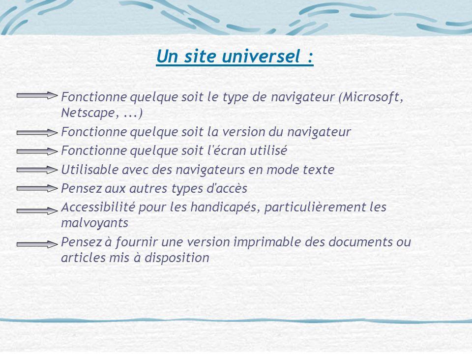 Un site universel : Fonctionne quelque soit le type de navigateur (Microsoft, Netscape,...) Fonctionne quelque soit la version du navigateur Fonctionn