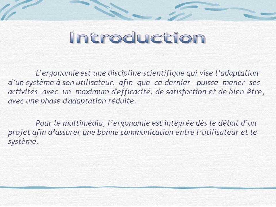 Lergonomie est une discipline scientifique qui vise ladaptation dun système à son utilisateur, afin que ce dernier puisse mener ses activités avec un