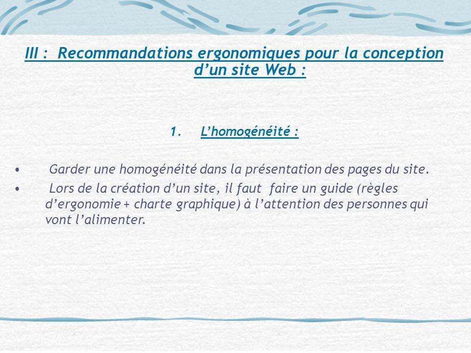 III : Recommandations ergonomiques pour la conception dun site Web : 1.Lhomogénéité : Garder une homogénéité dans la présentation des pages du site. L