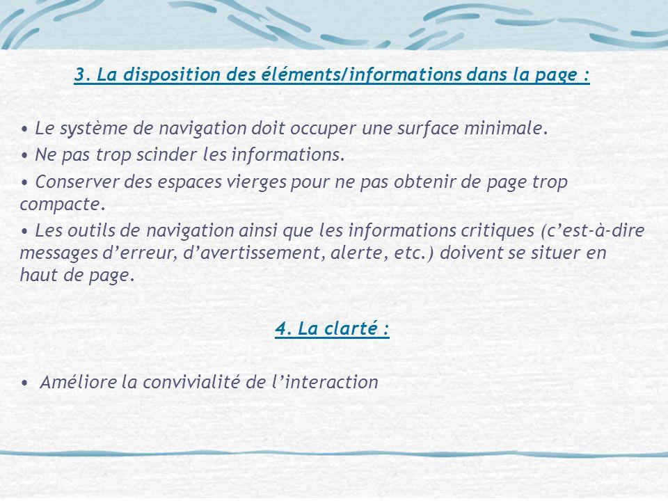 3. La disposition des éléments/informations dans la page : Le système de navigation doit occuper une surface minimale. Ne pas trop scinder les informa
