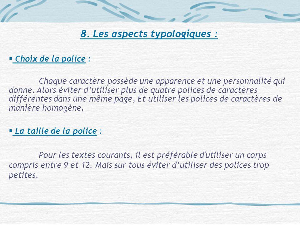 8. Les aspects typologiques : Choix de la police : Chaque caractère possède une apparence et une personnalité qui donne. Alors éviter dutiliser plus d
