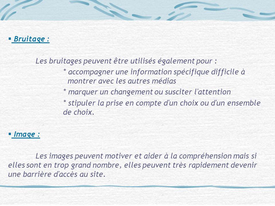 Bruitage : Les bruitages peuvent être utilisés également pour : * accompagner une information spécifique difficile à montrer avec les autres médias *