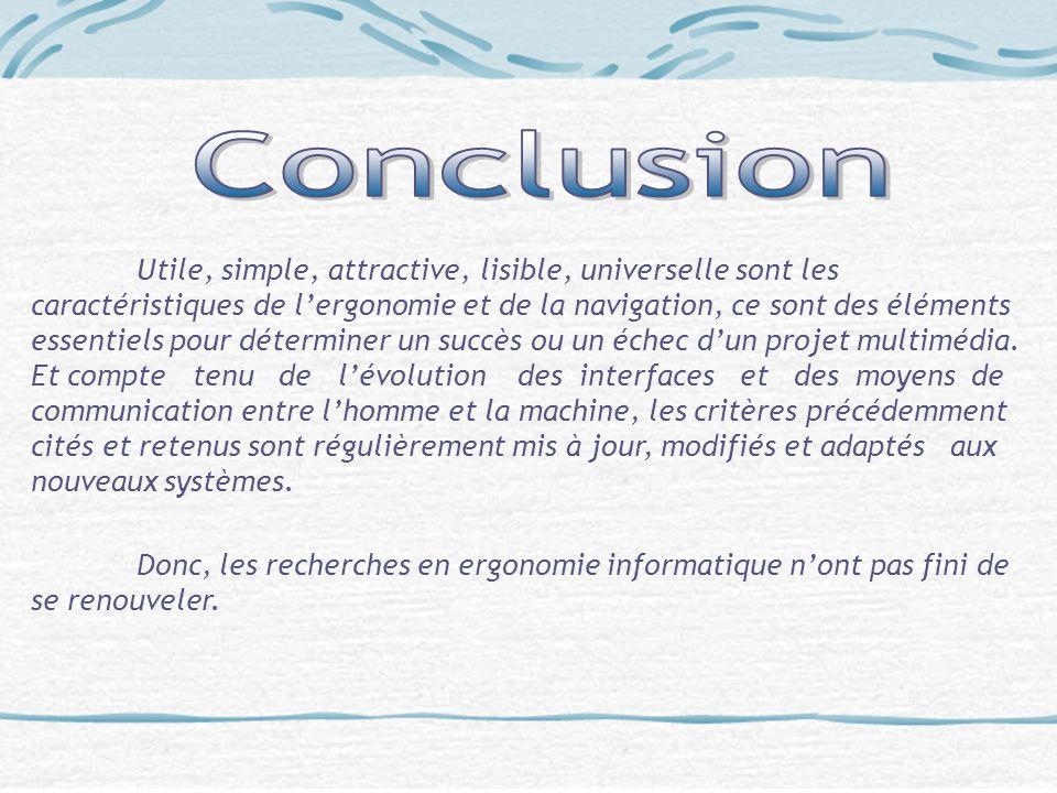 Utile, simple, attractive, lisible, universelle sont les caractéristiques de lergonomie et de la navigation, ce sont des éléments essentiels pour déte