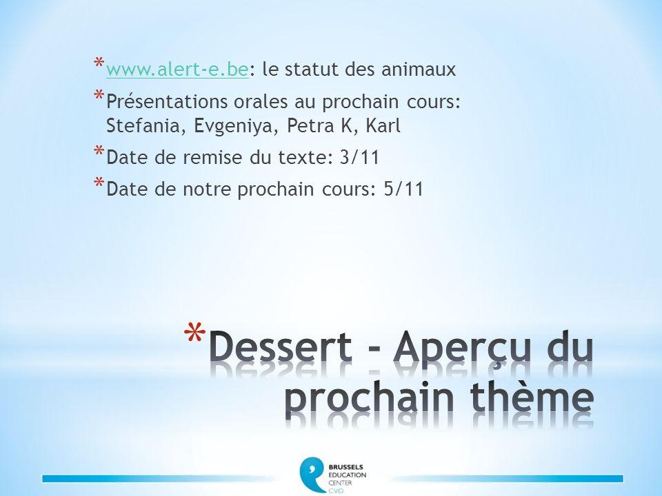* www.alert-e.be: le statut des animaux www.alert-e.be * Présentations orales au prochain cours: Stefania, Evgeniya, Petra K, Karl * Date de remise du texte: 3/11 * Date de notre prochain cours: 5/11