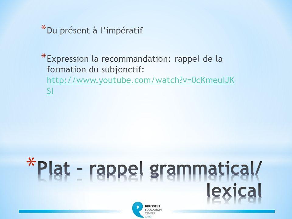 * Du présent à limpératif * Expression la recommandation: rappel de la formation du subjonctif: http://www.youtube.com/watch?v=0cKmeuIJK SI http://www
