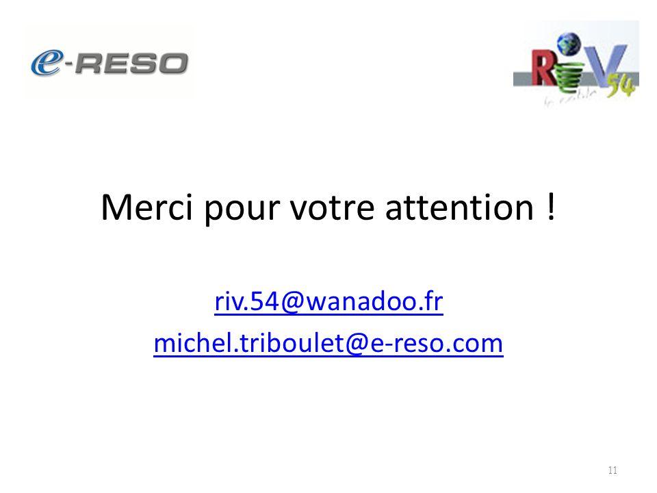 11 Merci pour votre attention ! riv.54@wanadoo.fr michel.triboulet@e-reso.com