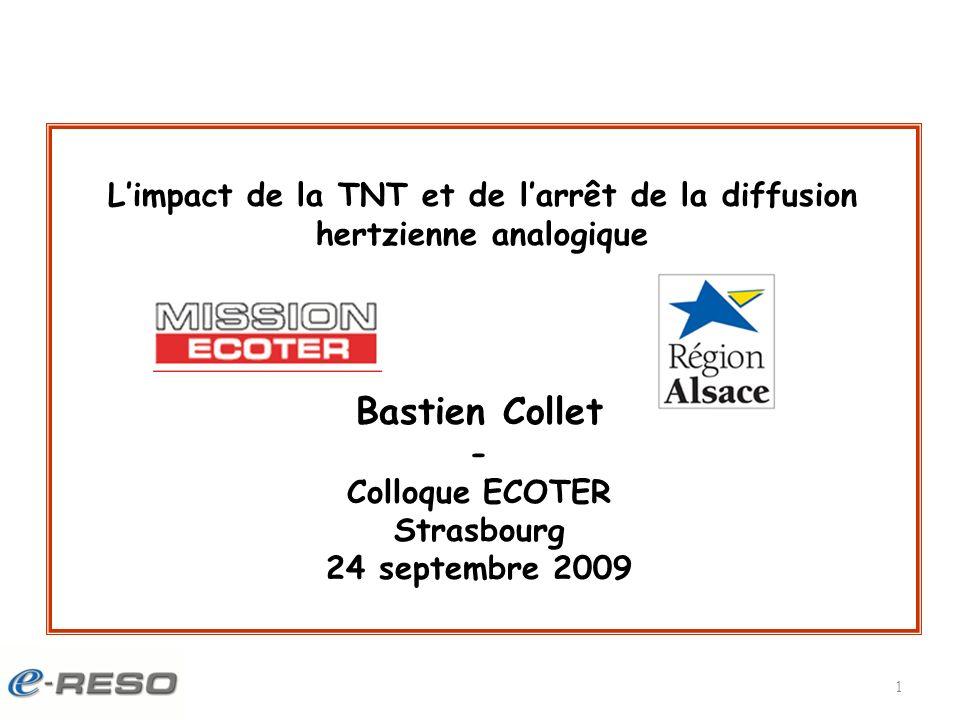 1 Bastien Collet - Colloque ECOTER Strasbourg 24 septembre 2009 Limpact de la TNT et de larrêt de la diffusion hertzienne analogique