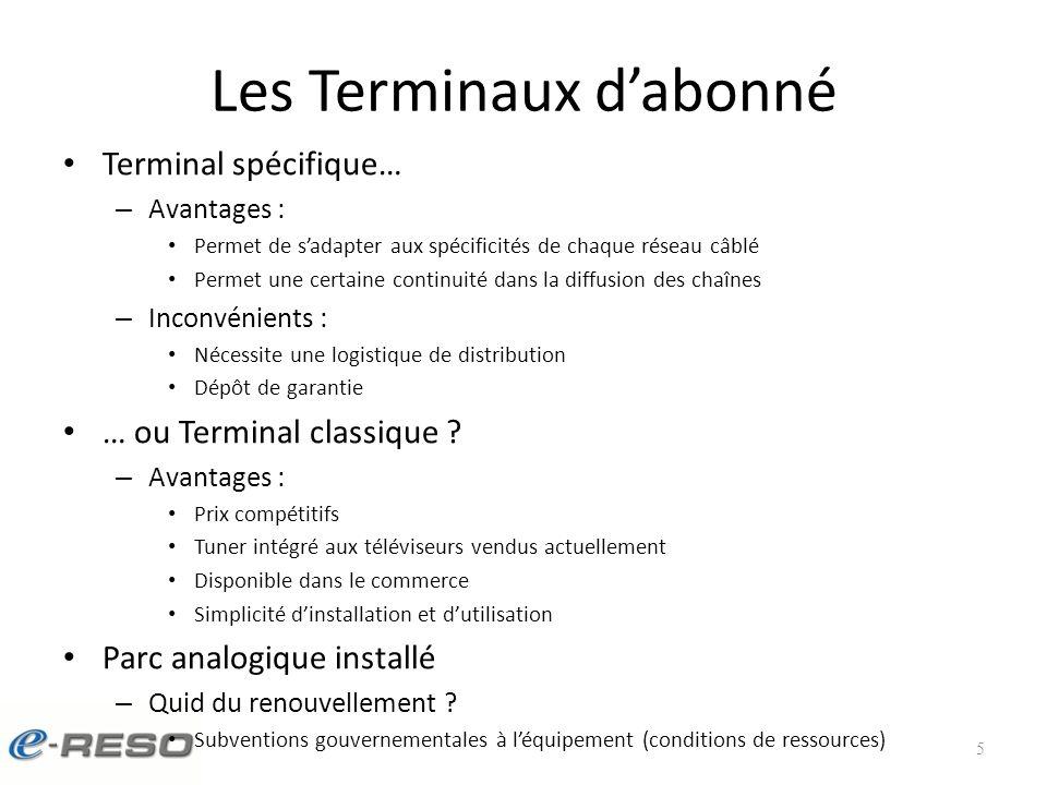 Les Terminaux dabonné Terminal spécifique… – Avantages : Permet de sadapter aux spécificités de chaque réseau câblé Permet une certaine continuité dans la diffusion des chaînes – Inconvénients : Nécessite une logistique de distribution Dépôt de garantie … ou Terminal classique .