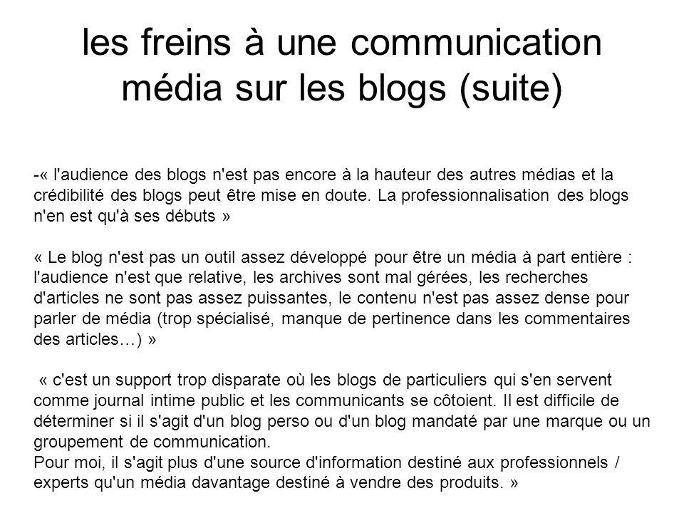 les freins à une communication média sur les blogs (suite) -« l audience des blogs n est pas encore à la hauteur des autres médias et la crédibilité des blogs peut être mise en doute.