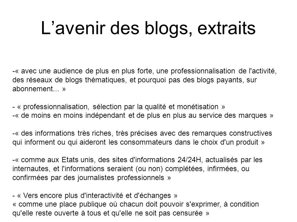 Lavenir des blogs, extraits -« avec une audience de plus en plus forte, une professionnalisation de l activité, des réseaux de blogs thématiques, et pourquoi pas des blogs payants, sur abonnement...