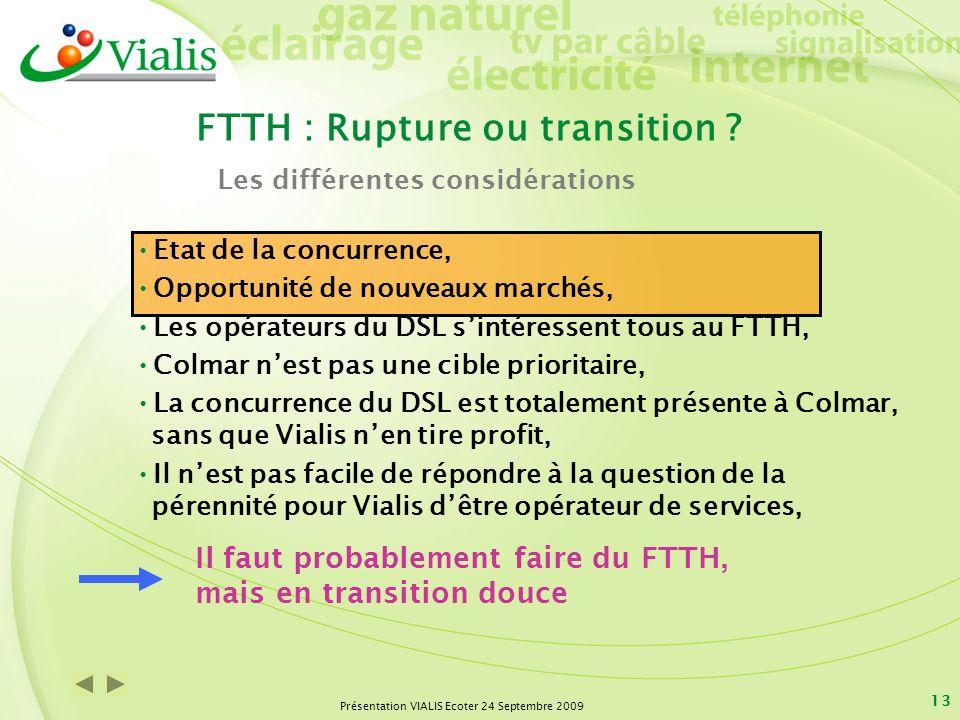 Présentation VIALIS Ecoter 24 Septembre 2009 13 Etat de la concurrence, Opportunité de nouveaux marchés, Les opérateurs du DSL sintéressent tous au FT