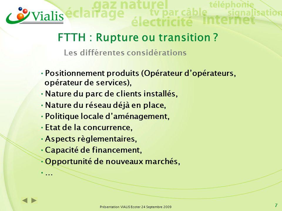 Présentation VIALIS Ecoter 24 Septembre 2009 7 FTTH : Rupture ou transition ? Positionnement produits (Opérateur dopérateurs, opérateur de services),