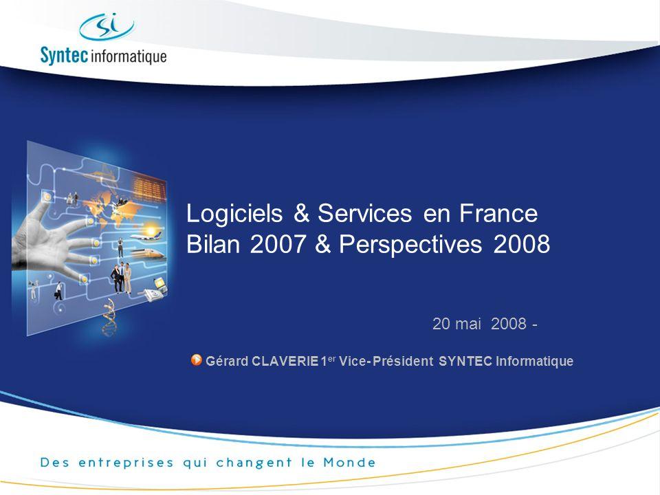 Logiciels & Services en France Bilan 2007 & Perspectives 2008 Gérard CLAVERIE 1 er Vice- Président SYNTEC Informatique 20 mai 2008 -