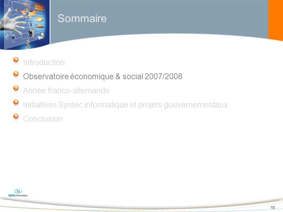 15 Sommaire Introduction Observatoire économique & social 2007/2008 Année franco-allemande Initiatives Syntec informatique et projets gouvernementaux
