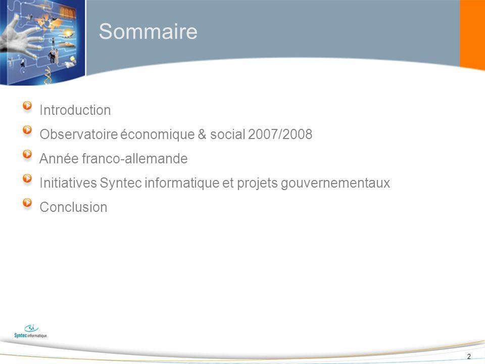 2 Sommaire Introduction Observatoire économique & social 2007/2008 Année franco-allemande Initiatives Syntec informatique et projets gouvernementaux C