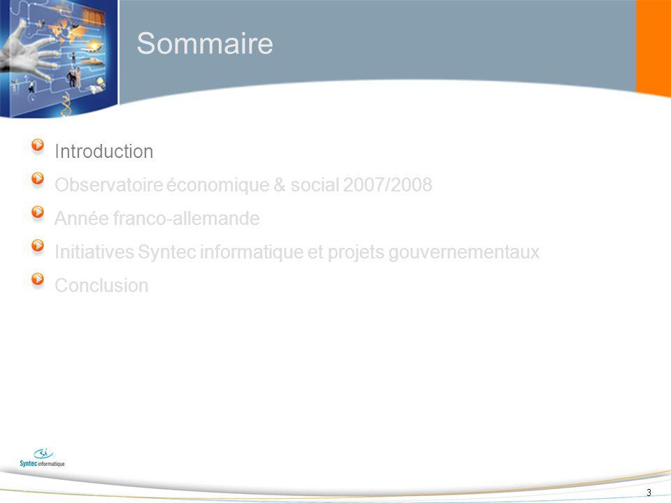 3 Sommaire Introduction Observatoire économique & social 2007/2008 Année franco-allemande Initiatives Syntec informatique et projets gouvernementaux C