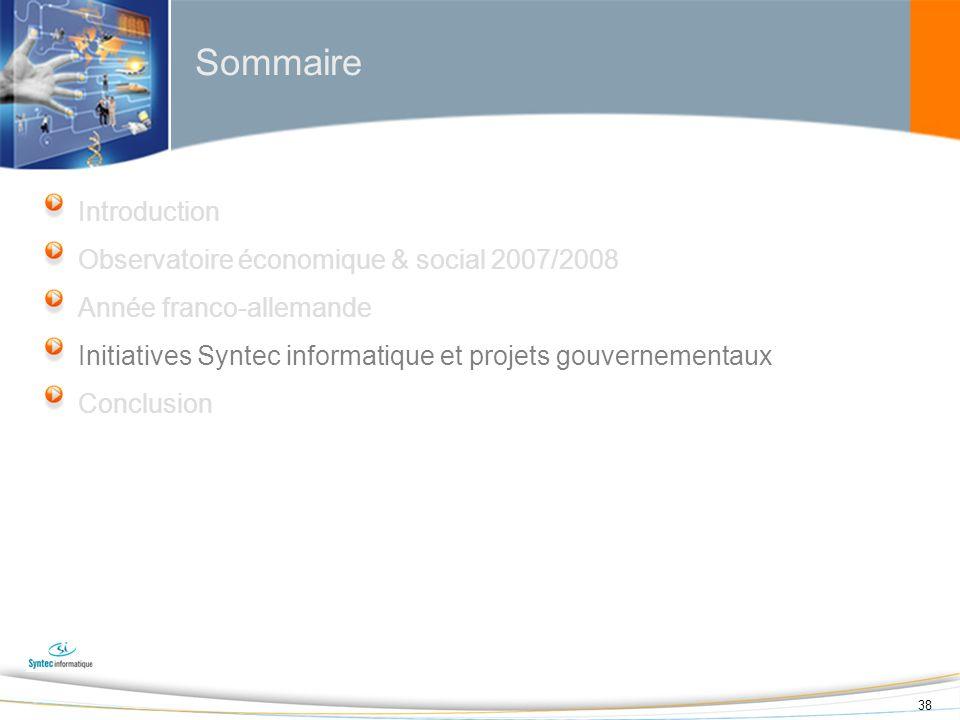 38 Sommaire Introduction Observatoire économique & social 2007/2008 Année franco-allemande Initiatives Syntec informatique et projets gouvernementaux