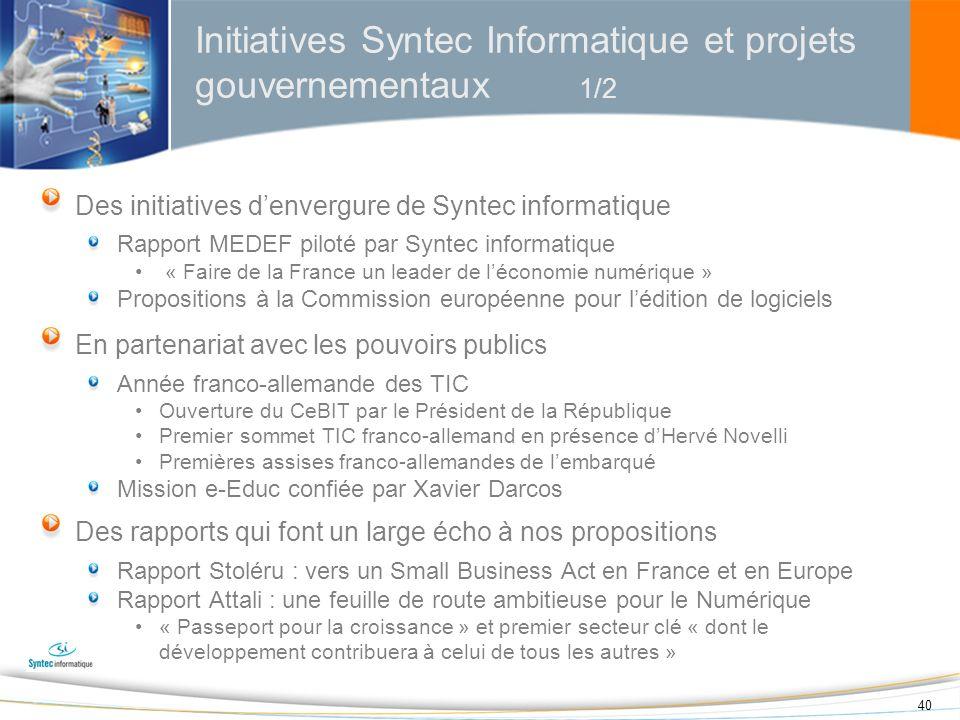 40 Initiatives Syntec Informatique et projets gouvernementaux 1/2 Des initiatives denvergure de Syntec informatique Rapport MEDEF piloté par Syntec in