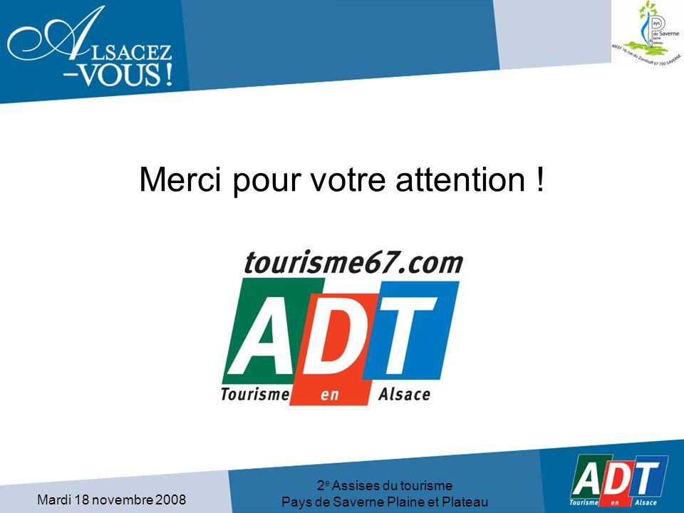 Mardi 18 novembre 2008 2 e Assises du tourisme Pays de Saverne Plaine et Plateau Merci pour votre attention !