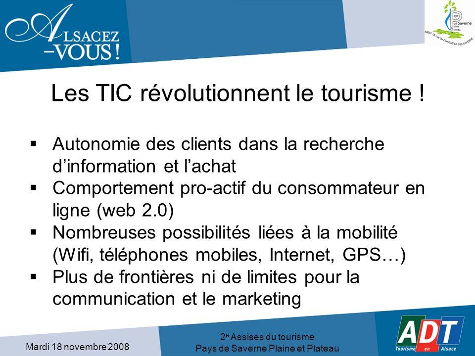 Mardi 18 novembre 2008 2 e Assises du tourisme Pays de Saverne Plaine et Plateau Les TIC révolutionnent le tourisme .