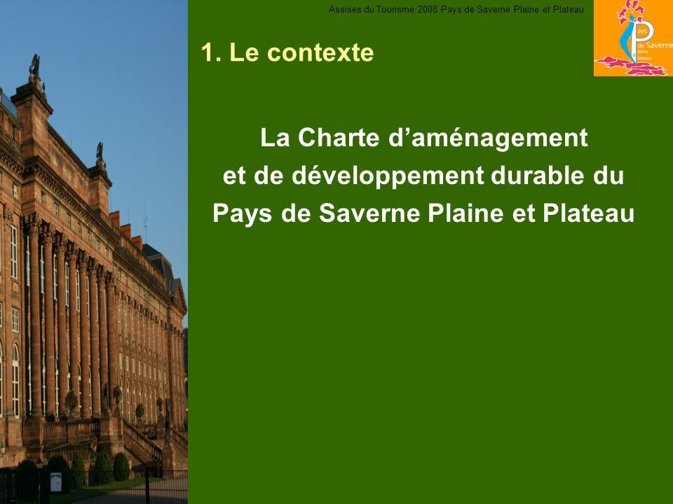 1. Le contexte La Charte daménagement et de développement durable du Pays de Saverne Plaine et Plateau Assises du Tourisme 2008 Pays de Saverne Plaine