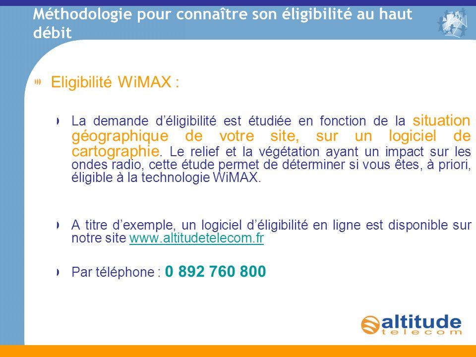 Méthodologie pour connaître son éligibilité au haut débit Eligibilité WiMAX : La demande déligibilité est étudiée en fonction de la situation géograph