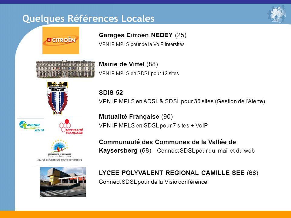 Quelques Références Locales Garages Citroën NEDEY (25) VPN IP MPLS pour de la VoIP intersites Mairie de Vittel (88) VPN IP MPLS en SDSL pour 12 sites