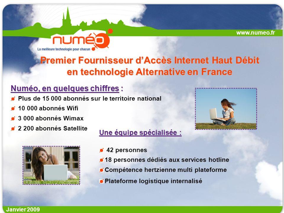 Janvier 2009 Numéo, en quelques chiffres : Plus de 15 000 abonnés sur le territoire national 10 000 abonnés Wifi 3 000 abonnés Wimax 2 200 abonnés Sat
