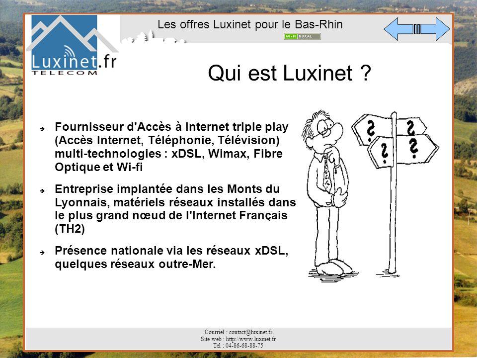 Les offres Luxinet pour le Bas-Rhin Courriel : contact@luxinet.fr Site web : http://www.luxinet.fr Tel : 04-86-68-88-75 Qui est Luxinet ? Fournisseur