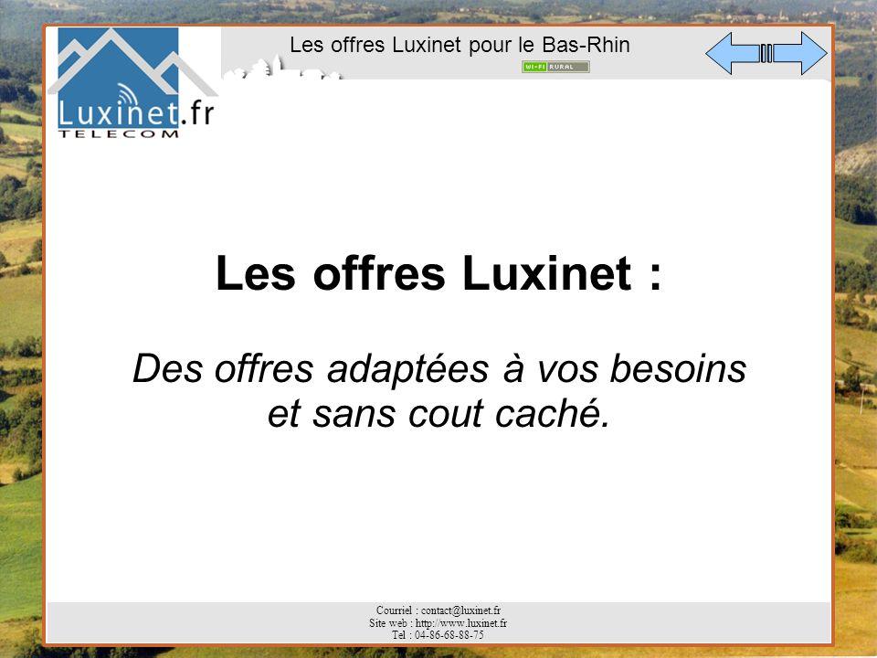 Les offres Luxinet pour le Bas-Rhin Courriel : contact@luxinet.fr Site web : http://www.luxinet.fr Tel : 04-86-68-88-75 Les offres Luxinet : Des offre