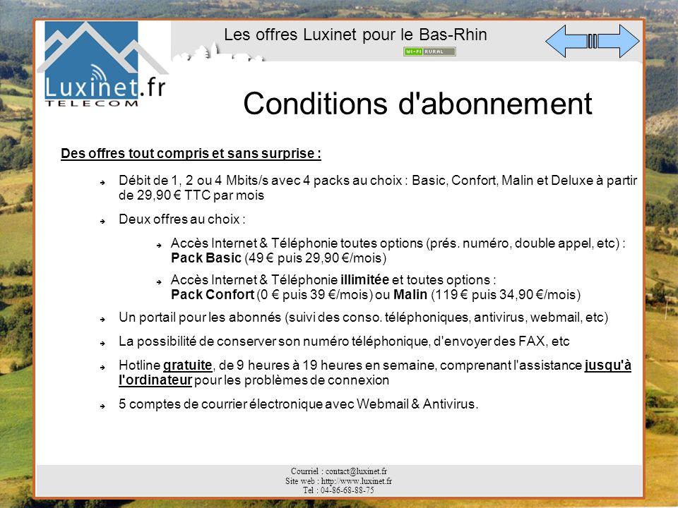Les offres Luxinet pour le Bas-Rhin Courriel : contact@luxinet.fr Site web : http://www.luxinet.fr Tel : 04-86-68-88-75 Conditions d'abonnement Des of