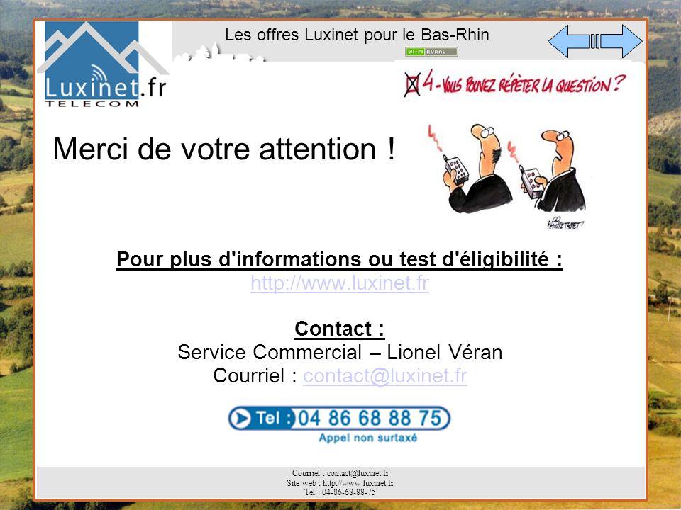 Les offres Luxinet pour le Bas-Rhin Courriel : contact@luxinet.fr Site web : http://www.luxinet.fr Tel : 04-86-68-88-75 Merci de votre attention ! Pou