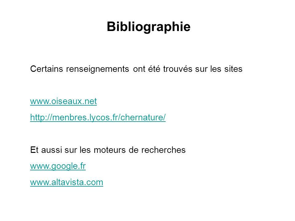 Bibliographie Certains renseignements ont été trouvés sur les sites www.oiseaux.net http://menbres.lycos.fr/chernature/ Et aussi sur les moteurs de re