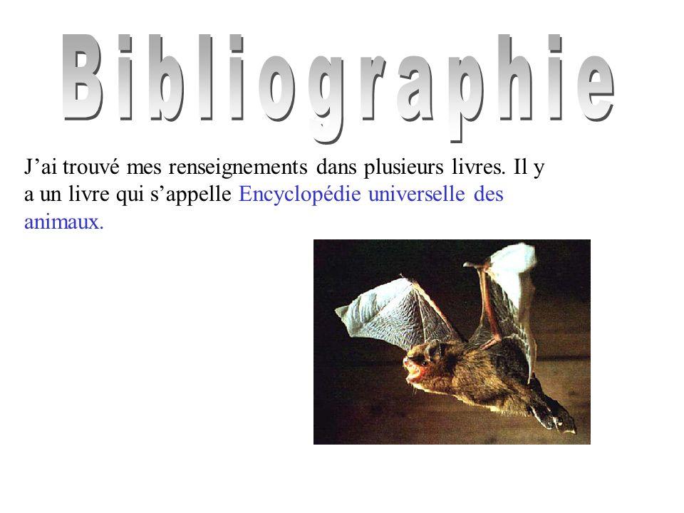 Jai trouvé mes renseignements dans plusieurs livres. Il y a un livre qui sappelle Encyclopédie universelle des animaux.