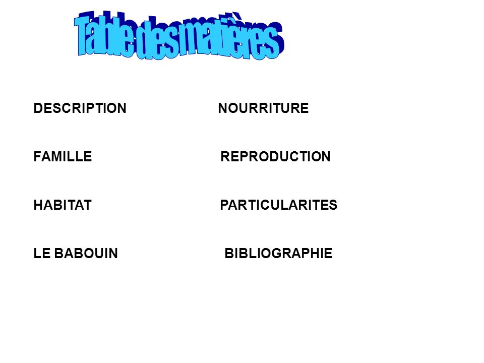 DESCRIPTION NOURRITURE FAMILLE REPRODUCTION HABITAT PARTICULARITES LE BABOUIN BIBLIOGRAPHIE