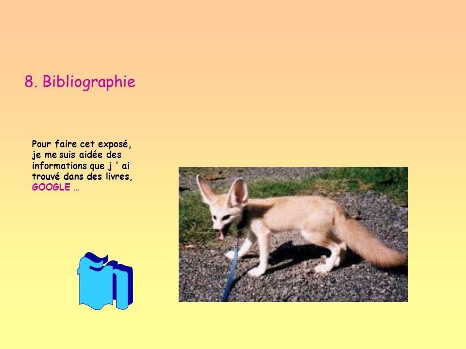 8. Bibliographie Pour faire cet exposé, je me suis aidée des informations que j ai trouvé dans des livres, GOOGLE …