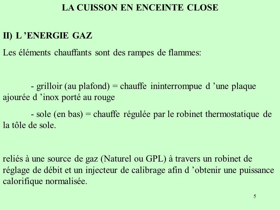 5 LA CUISSON EN ENCEINTE CLOSE II) L ENERGIE GAZ Les éléments chauffants sont des rampes de flammes: - grilloir (au plafond) = chauffe ininterrompue d