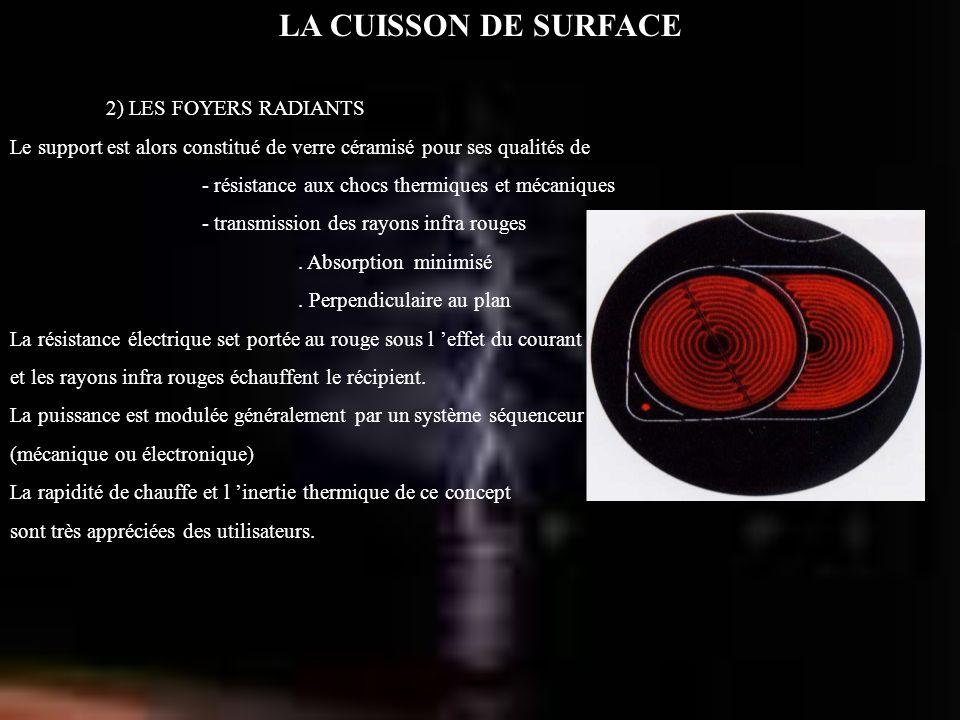 LA CUISSON DE SURFACE 2) LES FOYERS RADIANTS Le support est alors constitué de verre céramisé pour ses qualités de - résistance aux chocs thermiques e